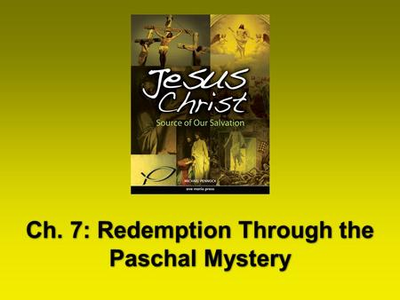 Ch. 7: Redemption Through the Paschal Mystery. The Wonders of Our Salvation If we consider what Jesus Christ has accomplished by his Life, Death, Resurrection,