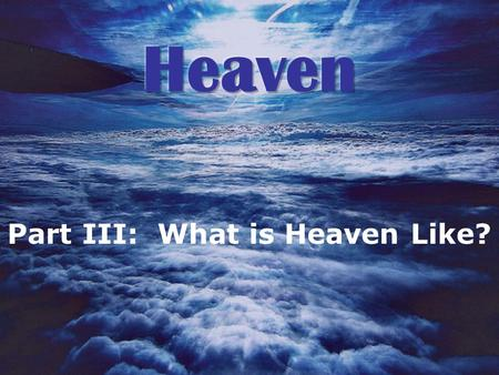 Part III: What is Heaven Like?