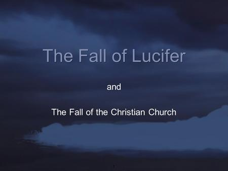 1 The Fall of Lucifer The Fall of the Christian Church and.