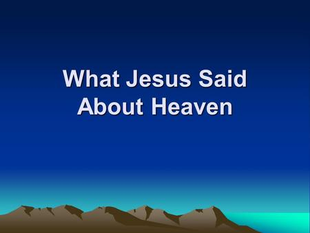 What Jesus Said About Heaven. Title: What Jesus Said about Heaven Two Important Facts: –Jesus said more about hell than did any other preacher in the.