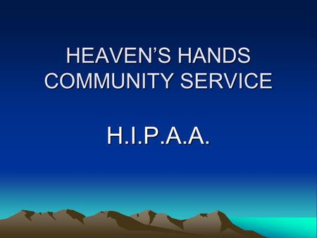 HEAVEN'S HANDS COMMUNITY SERVICE H.I.P.A.A. What is HIPAA? HIPAA stands for the Health Insurance Portability and Accountability Act, which was passed.