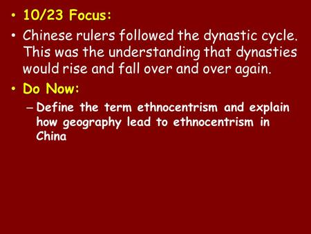 10/23 Focus: 10/23 Focus: Chinese rulers followed the dynastic cycle. This was the understanding that dynasties would rise and fall over and over again.