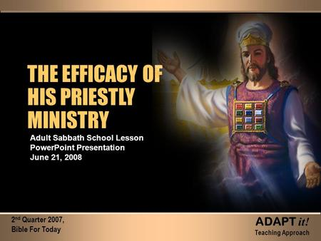 THE EFFICACY OF HIS PRIESTLY MINISTRY THE EFFICACY OF HIS PRIESTLY MINISTRY Adult Sabbath School Lesson PowerPoint Presentation June 21, 2008 2 nd Quarter.