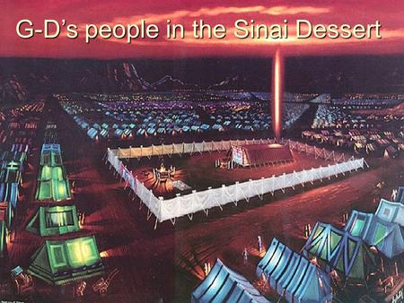 G-D's people in the Sinai Dessert The Tabernacle of Moses G-D wants to dwell among His people! G-D wants to dwell among His people! It's historical from.
