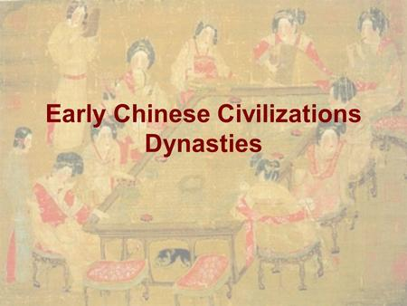 Early Chinese Civilizations Dynasties. Dynasties in China 1)The Xia - over four thousand years ago? 2)The Shang (1750 to 1122 B.C.) (628y) 3)The Zhou.