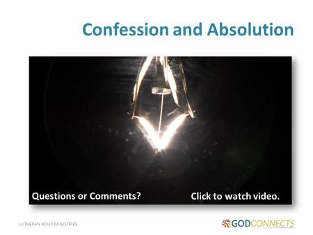LUTHERAN HOUR MINISTRIES Confession and Absolution Click to watch video. Questions or Comments?
