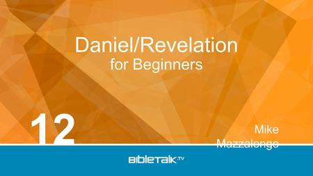 Mike Mazzalongo Daniel/Revelation for Beginners 12.