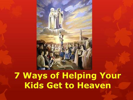 7 Ways of Helping Your Kids Get to Heaven. Why Did God Make Me? God made me to know Him, to love Him, and to serve Him in this world, and to be happy.