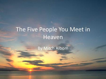 The Five People You Meet in Heaven By Mitch Albom.