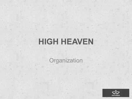 HIGH HEAVEN Organization. Action Plan 2013 Teamet CF Events & Pitches Test Site 2014 CF, Round 1 ISPO Launch 1, (EU) Marketing Sales 2015 Round 2 Development.