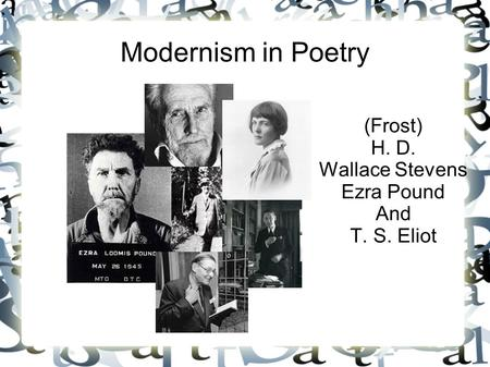 an essay on modernism ezra pound and ts eliot We present this essay today as an homage to the author of the magnificent  the voice of this calling: the enduring legacy of ts eliot  pop post-modernism,.
