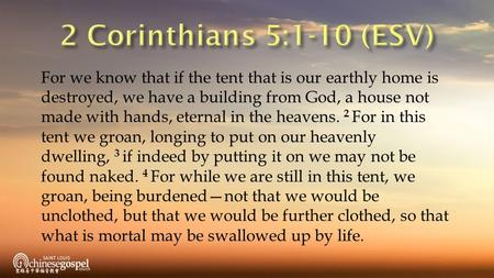 For we know that if the tent that is our earthly home is destroyed, we have a building from God, a house not made with hands, eternal in the heavens. 2.