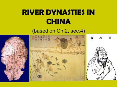 RIVER DYNASTIES IN CHINA (based on Ch.2, sec.4).