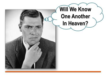 Will We Know One Another In Heaven?. Reasons I Believe We Will Know One Another When We Get to Heaven: Gathered to Their People Genesis 25:8–9 (NKJV)