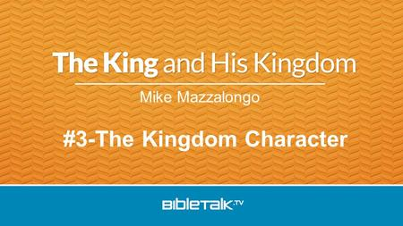 Mike Mazzalongo #3-The Kingdom Character. Review Jesus is King: - Worshipped by wise men - Rulership over dark spirits - Ministered to by angels.