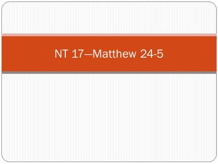 NT 17—Matthew 24-5. Matthew 24—The Signs of Thy Coming Mark footnote 39a of Matthew 23 to make sure that you always refer to the Joseph Smith—Matthew.