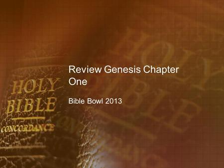 Review Genesis Chapter One Bible Bowl 2013. Genesis 1:9 1. And God said, Let the waters under the heaven be gathered together unto one place, and let.