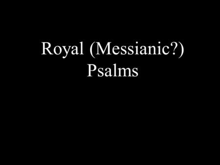 Royal (Messianic?) Psalms. Psalm 2 1 Why do the nations conspire {LXX rage} and the peoples plot in vain? 2 The kings of the earth take their stand and.