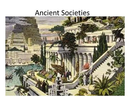 Ancient Societies. Agricultural Revolution Changed the way people lived – People stayed in one place – Extra food resources allowed people to do other.