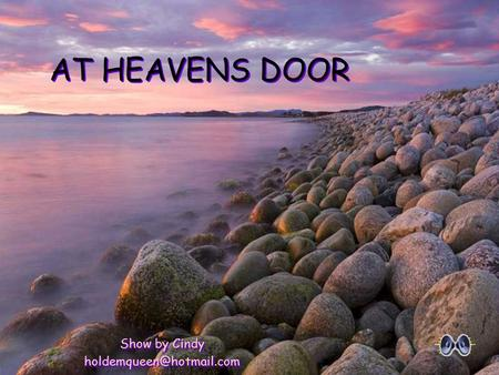 AT HEAVENS DOOR Show by Cindy Show by Cindy