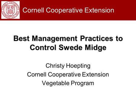 Best Management Practices to Control Swede Midge Christy Hoepting Cornell Cooperative Extension Vegetable Program Cornell Cooperative Extension.