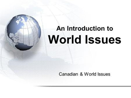 Canadian & World Issues An Introduction to World Issues.