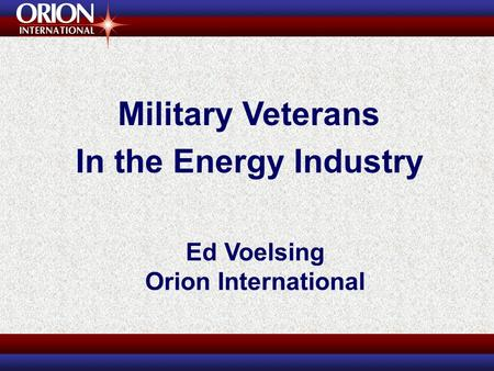 Ed Voelsing Orion International Military Veterans In the Energy Industry.
