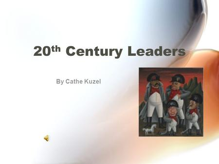 20 th Century Leaders By Cathe Kuzel. Friends Vacationing in the Alps Adolf Hitler from Germany.