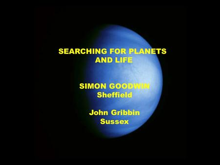 SEARCHING FOR PLANETS AND LIFE SIMON GOODWIN Sheffield John Gribbin Sussex.