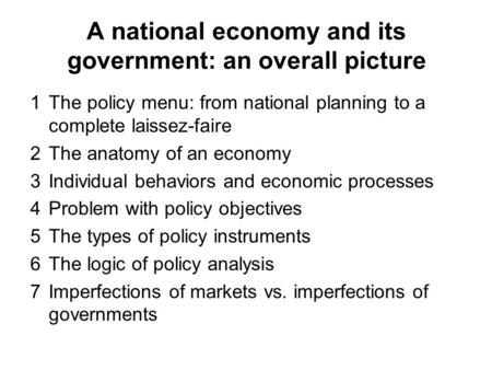 A national economy and its government: an overall picture 1The policy menu: from national planning to a complete laissez-faire 2The anatomy of an economy.