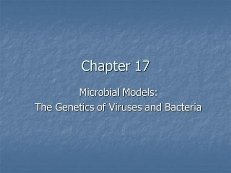Chapter 17 Microbial Models: The Genetics of Viruses and Bacteria.