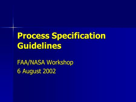 Process Specification Guidelines FAA/NASA Workshop 6 August 2002.