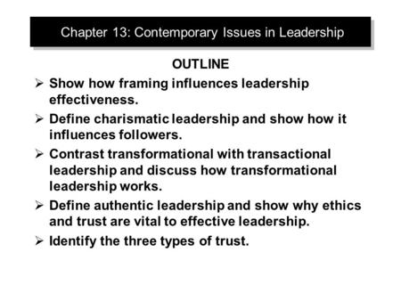 Chapter 13: Contemporary Issues in Leadership OUTLINE  Show how framing influences leadership effectiveness.  Define charismatic leadership and show.