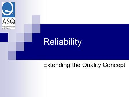 Reliability Extending the Quality Concept. Kim Pries ASQ  CQA  CQE  CSSBB  CRE APICS  CPIM Director of Product Integrity & Reliability for Stoneridge.
