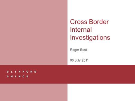 Cross Border Internal Investigations Roger Best 06 July 2011.