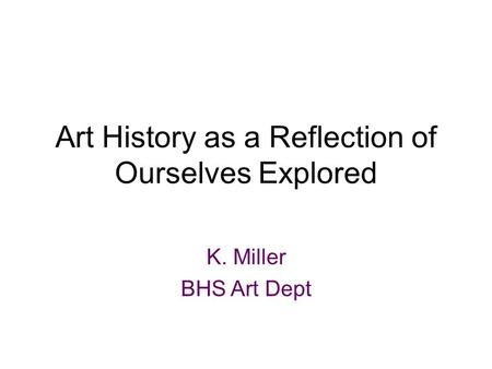 Art History as a Reflection of Ourselves Explored
