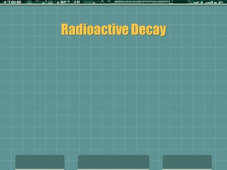 Radioactive Decay.  Yesterday we learned that all elements have different isotopes.  Example:  1 H (1 proton, 0 neutrons)  2 H (1 proton, 1 neutron)