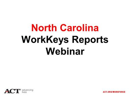North Carolina WorkKeys Reports Webinar. Agenda Paper-and-pencil electronic reporting Internet Version Reports Portal Score Interpretation.