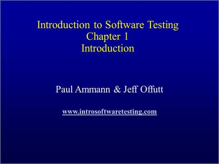 Introduction to Software Testing Chapter 1 Introduction Paul Ammann & Jeff Offutt www.introsoftwaretesting.com.