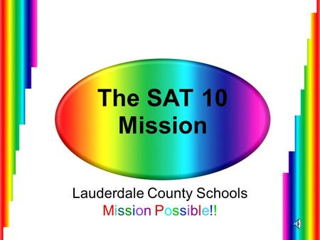 The SAT 10 Mission Lauderdale County Schools Mission Possible!!