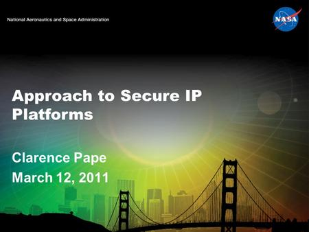 Approach to Secure IP Platforms Clarence Pape March 12, 2011.