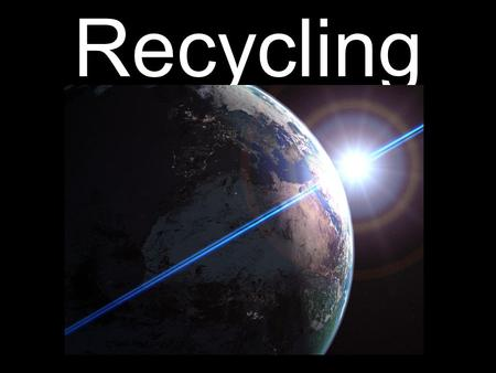 Recycling. Recycling – one of a lot of methods of environmental protection. Its aim is to reduce consumption of natural materials and limit quantity of.