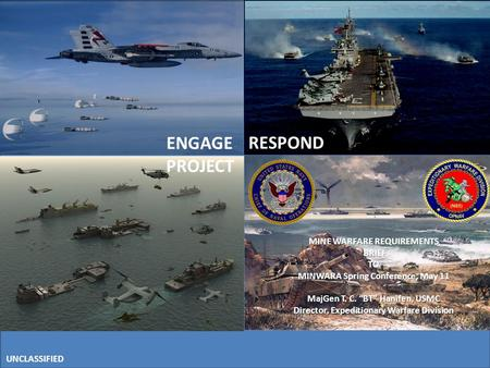 ENGAGE RESPOND PROJECT UNCLASSIFIED MINE WARFARE REQUIREMENTS BRIEF TO