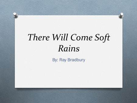 There Will Come Soft Rains By: Ray Bradbury. Vocabulary O Titanic: adj. powerful, of great size O A single titanic wave sank the ship. O Paranoia: n.