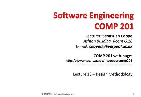 Lecturer: Sebastian Coope Ashton Building, Room G.18   COMP 201 web-page: