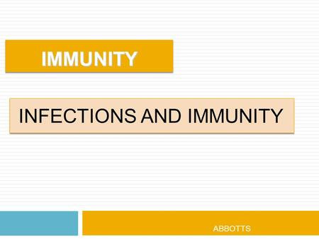 IMMUNITYIMMUNITY ABBOTTS 2010. INFECTIONS  Are caused by pathogenic Monera [viruses and bacteria] and Protista [Protozoans] and Fungi  An infection.