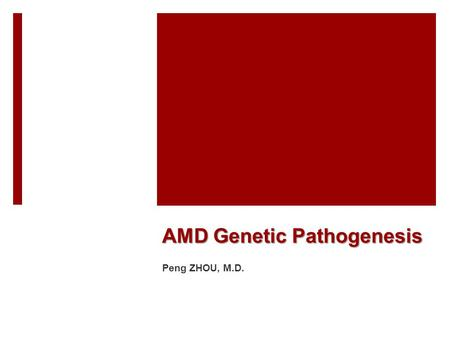 AMD Genetic Pathogenesis Peng ZHOU, M.D.. Aging population increasing  Elderly population over 143 million  Will reach 200 million by 2014 0% 5% 10%