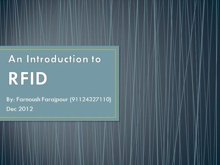 By: Farnoush Farajpour ( 91124327110 ) Dec 2012. Radio frequency identification (RFID) is a generic term that is used to describe a system that transmits.