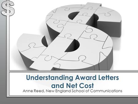 Understanding Award Letters and Net Cost Anne Reed, New England School of Communications.