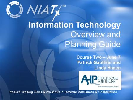 Overview Information Technology Overview and Planning Guide Course Two – June 7 Patrick Gauthier and Linda Hagen.